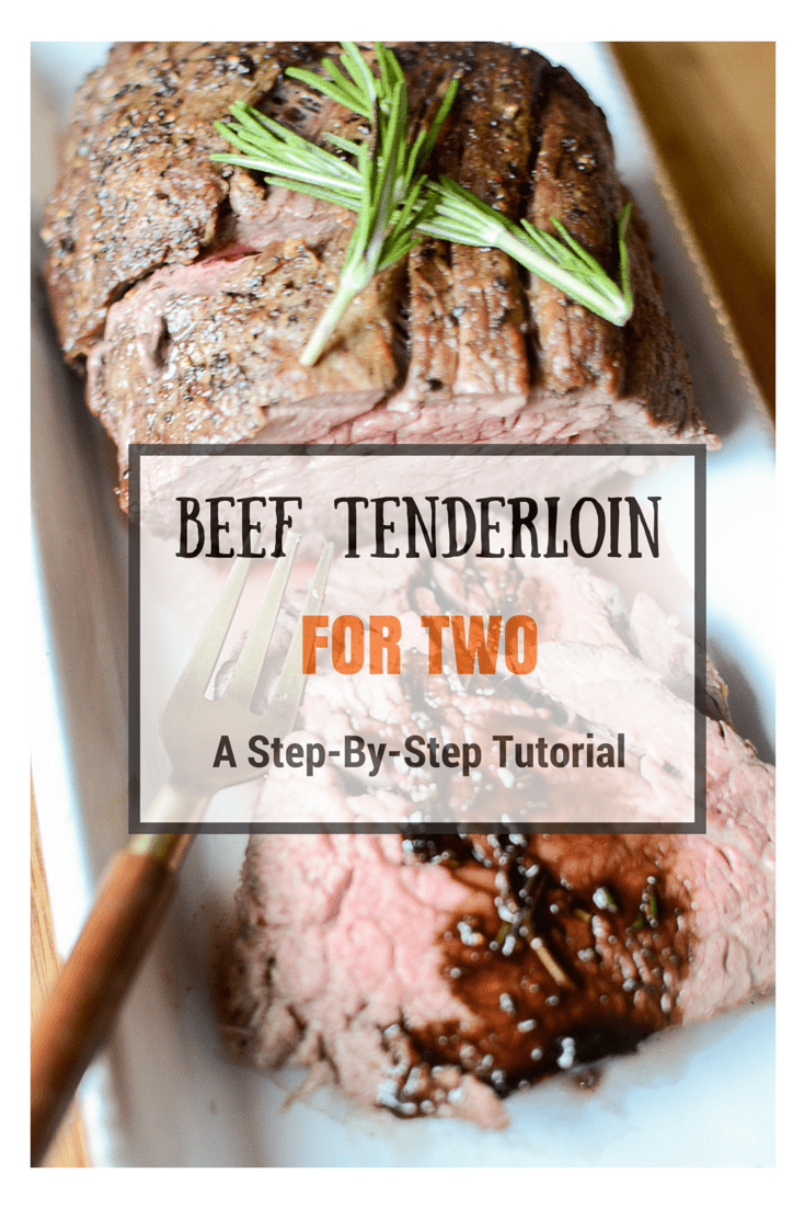 Beef Tenderloin For Two A Step By Step Tutorial