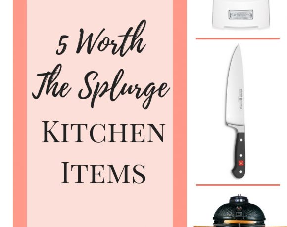 5 Kitchen Items That Are Worth the Splurge